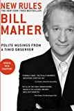 New Rules: Polite Musings from a Timid Observer (1594865051) by Maher, Bill