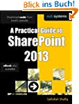 A Practical Guide to SharePoint 2013:...