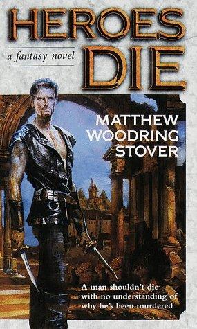 Heroes Die Matthew Woodring Stover