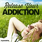 Release Your Addiction Hypnosis: Break Any Addictive Habit, Using Hypnosis |  Hypnosis Live