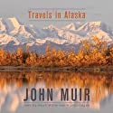 Travels in Alaska (       UNABRIDGED) by John Muir Narrated by Noah Waterman