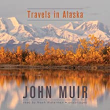 Travels in Alaska Audiobook by John Muir Narrated by Noah Waterman