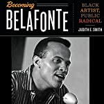 Becoming Belafonte: Black Artist, Public Radical | Judith E. Smith
