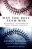 May the Best Team Win: Baseball Economics and Public Policy (081579729X) by Andrew Zimbalist