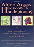 The Alden Amos Big Book of Handspinning: Being A Compendium of Information, Advice, and Opinions On the Noble Art & Craft
