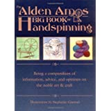The Alden Amos Big Book of Handspinning: Being A Compendium of Information, Advice, and Opinions On the Noble Art & Craft ~ Alden Amos
