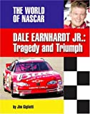 Dale Earnhardt, Jr: Tragedy and Triumph (The World of Nascar)