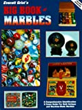 Everett Grists Big Book of Marbles: A Comprehensive Identification & Value Guide for Both Antique and Machine-Made Marbles