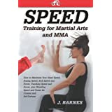 Speed Training for Martial Arts and MMA: How to Maximize Your Hand Speed, Boxing Speed, Kick Speed and Power, Punching Speed and Power, plus Wrestling Speed and Power for Combat and Self-Defense