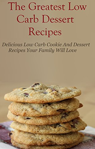 Low Carb Dessert Recipes: Healthy Low Carb Cookie And Dessert Recipes Your Family Will Love (Low Carb Recipes) by Wendy Comox