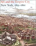 img - for Art and the Empire City: New York, 1825-1861 book / textbook / text book