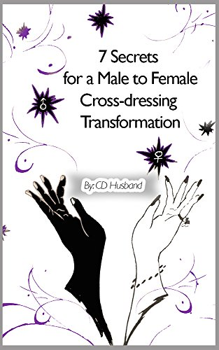 7 Secrets for a Male to Female Cross-dressing Transformation (Cross-dressing Husband: The Ultimate Transformation Book 1) PDF