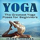 Yoga: The 30 Greatest Yoga Poses for Beginners Hörbuch von Mark Thomas Gesprochen von: Sangita Chauhan