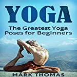 Yoga: The 30 Greatest Yoga Poses for Beginners | Mark Thomas