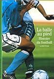 echange, troc Alfred Wahl - La Balle au pied : Histoire du football