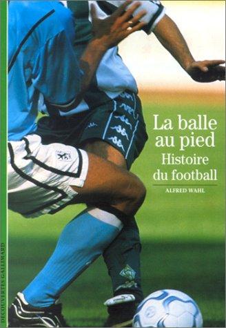 La Balle au pied : Histoire du football