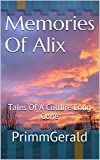 Memories Of Alix: Tales Of A Culture Long Gone