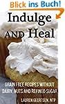 Indulge and Heal: Grain free recipes...