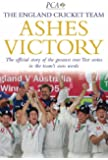Ashes Victory: The Official Story of the Greatest Ever Test Series in the Team's Own Words