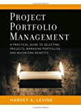 Project Portfolio Management: A Practical Guide to Selecting Projects, Managing Portfolios, and Maxi