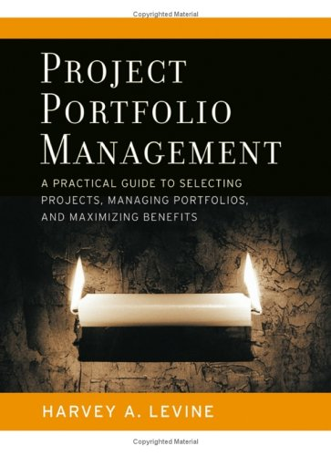 Project Portfolio Management: A Practical Guide to Selecting Projects, Managing Portfolios, and Maximizing Benefits (Jossey-Bass Business & Management)