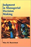 Judgment in Managerial Decision Making (5th Edition)