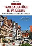 Die schönsten Tagesausflüge in Franken: Malerische Städte und Landschaften entdecken -