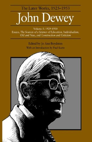 The Later Works of John Dewey, Volume 5, 1925 - 1953: 1929-1930-Essays, The Sources of a Science of Education, Individualism, Old and New, and. Criticism (John Dewey Later Works, 1925-1953)