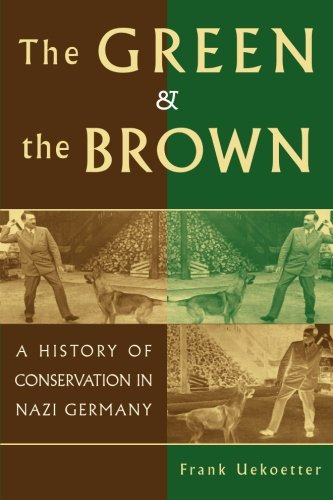 The Green and the Brown: A History of Conservation in Nazi Germany (Studies in Environment and History)