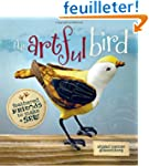 The Artful Bird: Fanciful Feathered F...