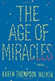 By Karen Thompson Walker The Age of Miracles: A Novel (First Edition)