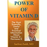 Power of Vitamin D: A Vitamin D Book That Contains The Most Scientific, Useful And Practical Information About Vitamin D - Hormone D ~ Sarfraz Zaidi MD