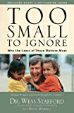 Too Small to Ignore: Why the Least of These Matters Most (1400073928) by Stafford, Wess