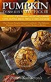 Pumpkin Desserts Value Pack III - 150 Recipes For Pumpkin Cheesecake, Pumpkin Torte, Muffins, Bread, Trifle, Scones and More (The Ultimate Pumpkin Desserts     Desserts and Pumpkin Recipes Collection 12)