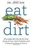 img - for Eat Dirt: Why Leaky Gut May Be the Root Cause of Your Health Problems and 5 Surprising Steps to Cure It book / textbook / text book