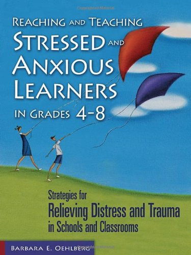 Reaching And Teaching Stressed And Anxious Learners In Grades 4-8: Strategies For Relieving Distress And Trauma In Schools And Classrooms front-1006848