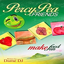 Percy the Pea and Friends: Make Food Fun! Audiobook by  Dame DJ Narrated by Dorothy Deavers