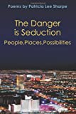 img - for The Danger is Seduction: People, Places, Possibilities book / textbook / text book