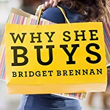 Why She Buys: The New Strategy for Reaching the World's Most Powerful Consumers Audiobook by Bridget Brennan Narrated by Vanessa Daniels