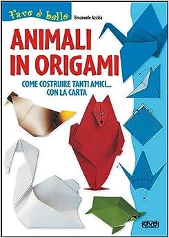 Animali in origami. Come costruire tanti amici con la carta: Emanuele