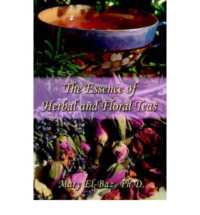 the-essence-of-herbal-and-floral-teas-by-el-baz-maryauthorpaperback