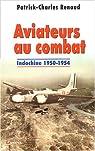 Aviateurs au combat : Indochine 1950-1954 par Renaud
