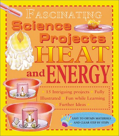 Heat and Energy (Fascinating Science Projects)