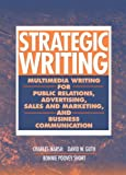 Strategic Writing: Multimedia Writing for Public Relations, Advertising, Sales and Marketing, and Business Communication
