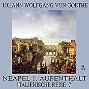 Neapel 1. Aufenthalt (Italienische Reise 7) | Johann Wolfgang von Goethe