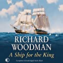 A Ship for the King (       UNABRIDGED) by Richard Woodman Narrated by Jonathan Keeble