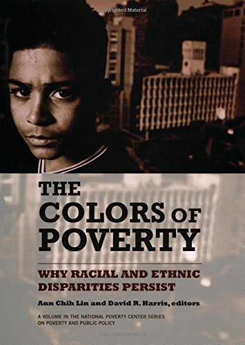 The Colors of Poverty: Why Racial and Ethnic Disparities Persist (The National Poverty Center Series on Poverty and Publ