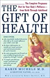 img - for The Gift of Health: The Complete Pregnancy Diet for Your Baby's Wellness--from Birth Through Adulthood book / textbook / text book