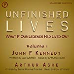 Unfinished Lives: What If Our Legends Lived On? Volume 1: John F. Kennedy and Arthur Ashe | Les Whitten,Terrie Maxine Frankel