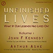 Unfinished Lives: What If Our Legends Lived On? Volume 1: John F. Kennedy and Arthur Ashe | [Les Whitten, Terrie Maxine Frankel]